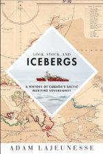 Lock, Stock, and Icebergs: A History of Canada's Arctic Maritime Sovereignty