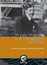 The Life and Work of W. B. Nickerson (1865-1926): Scientific Archaeology in Central North America