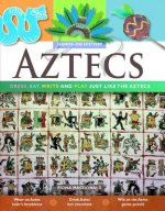 Aztecs: Dress, Eat, Write and Play Just Like the Aztecs