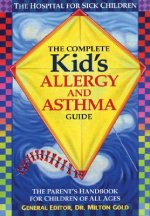 The Complete Kid's Allergy and Asthma Guide: The Parent's Handbook for Children of All Ages