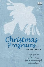 Christmas Programs for the Church: Plays, Poems, and Ideas for a Meaningful Celebration!