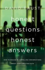Honest Questions, Honest Answers: How to Engage in Compelling Conversations about Your Christian Faith