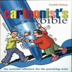 The Cartoonist's Bible: An Essential Reverence for the Practicing Artist