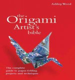 The Origami Artist's Bible