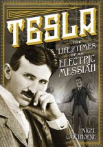 Tesla: The Life and Times of an Electric Messiah