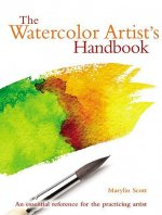 The Watercolor Artist's Handbook: The Essential Reference for the Practicing Artist