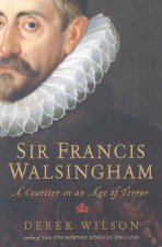 Sir Francis Walsingham: A Courtier in an Age of Terror