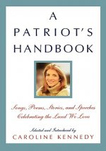 A Patriot's Handbook: Songs, Poems, Stories, and Speeches Celebrating the Land We Love