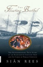 The Floating Brothel: The Extraordinary True Story of an Eighteenth-Century Ship and Its Cargo of Female Convicts