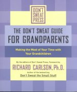 The Don't Sweat Guide for Grandparents: Making the Most of Your Time with Your Grandchildren