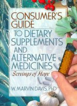 Consumer's Guide to Dietary Supplements and Alternative Medicines: Servings of Hope