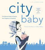 City Baby New York: The Ultimate Parenting Guide for New York Parents from Pregnancy Through Preschool