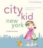 City Kid New York: The Ultimate Guide for NYC Parents with Kids Ages 4-12