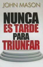 Nunca Es Tarde Para Triunfar = It's Not Too Late to Be Great