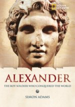 Alexander the Great: The Boy Soldier Who Conquered the World