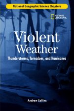 Violent Weather: Thunderstorms, Tornadoes, and Hurricanes