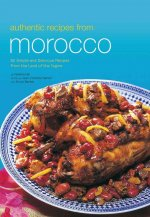 Authentic Recipes from Morocco: 60 Simple and Delicious Recipes from the Land of the Tagine