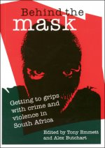 Behind the Mask: Getting to Grips with Crime and Violence in South Africa