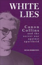 White Lies: Canon Collins and the Secret War Against Apartheid