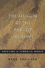 The Religion of the Earliest Churches: Creating a Symbolic World