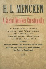 A Second Mencken Chrestomathy: A New Selection from the Writings of America's Legendary Editor, Critic, and Wit