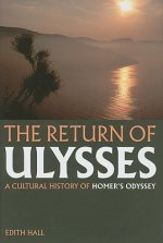 The Return of Ulysses: A Cultural History of Homer's Odyssey