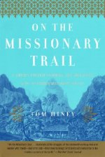 On the Missionary Trail: A Journey Through Polynesia, Asia, and Africa with the London Missionary Society