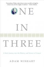One in Three: A Son's Journey Into the History and Science of Cancer