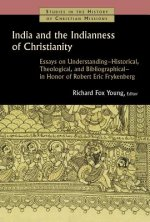 India and the Indianness of Christianity: Essays on Understanding--Historical, Theological, and Bibliographical--In Honor of Robert Eric Frykenberg