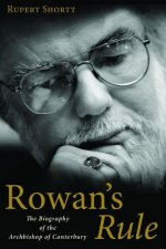 Rowan's Rule: The Biography of the Archbishop of Canterbury