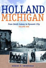Holland, Michigan: From Dutch Colony to Dynamic City, Vols. 1-3