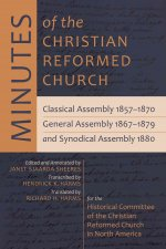 Minutes of the Christian Reformed Church: Classical Assembly 1857-1870, General Assembly 1867-1879, and Synodical Assembly 1880