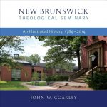 New Brunswick Theological Seminary: An Illustrated History, 1784-2014