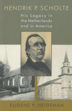 Hendrik P. Scholte: His Legacy in the Netherlands and in America