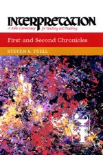First and Second Chronicles: Interpretation: A Bible Commentary for Teaching and Preaching