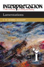 Lamentations: Interpretation: A Bible Commentary for Teaching and Preaching