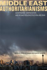 Middle East Authoritarianisms: Governance, Contestation, and Regime Resilience in Syria and Iran