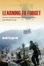 Learning to Forget: US Army Counterinsurgency Doctrine and Practice from Vietnam to Iraq