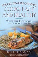 The Gluten-Free Gourmet Cooks Fast and Healthy: Wheat-Free Recipes with Less Fuss and Less Fat