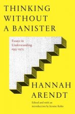Thinking Without Banisters: Essays in Understanding, 1954-1975