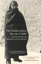 The Pueblo Indian Revolt of 1696 and the Franciscan Missions in New Mexico