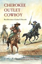 Cherokee Outlet Cowboy: Recollections of Laban S. Records