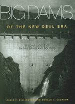 Big Dams of the New Deal Era: A Confluence of Engineering and Politics