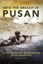 Into the Breach at Pusan: The 1st Provisional Marine Brigade in the Korean War