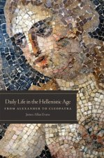 Daily Life in the Hellenistic Age: From Alexander to Cleopatra