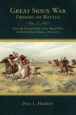 Great Sioux War Orders of Battle: How the United States Army Waged War on the Northern Plains, 1876-1877