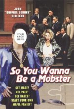 So You Wanna Be a Mobster: Get Made, Get Paid, Get Babes--Start Your Own Mafia Family