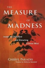 The Measure of Madness: Inside the Disturbed and Disturbing Criminal Mind