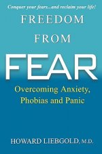 Freedom from Fear: Overcoming Anxiety, Phobias and Panic