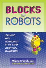 Blocks to Robots: Learning with Technology in the Early Childhood Classroom